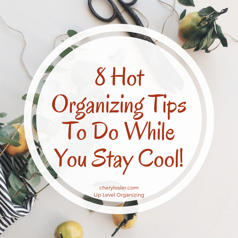 8 Hot Organizing Tips to Do While You Stay Cool